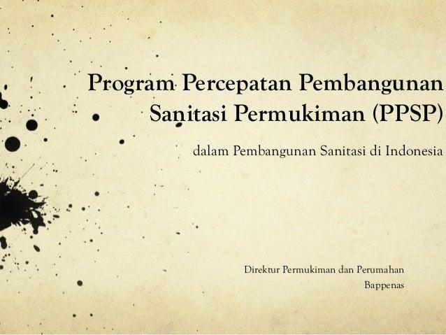 Program Percepatan Pembangunan     Sanitasi Permukiman (PPSP)         dalam Pembangunan Sanitasi di Indonesia             ...
