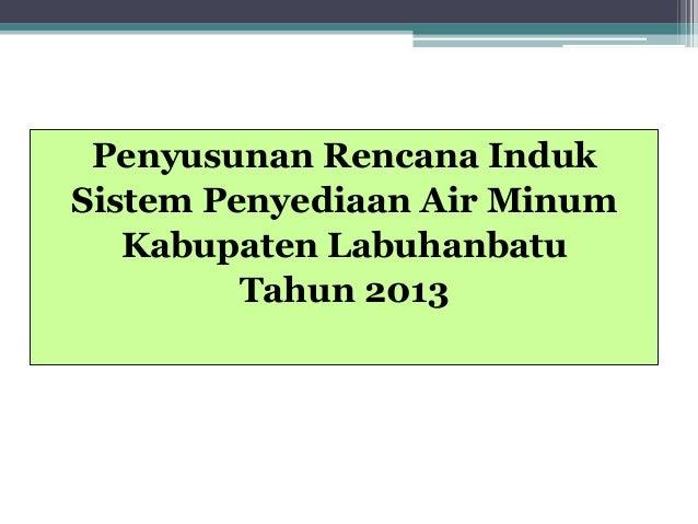 Penyusunan Rencana Induk Sistem Penyediaan Air Minum Kabupaten Labuhanbatu Tahun 2013