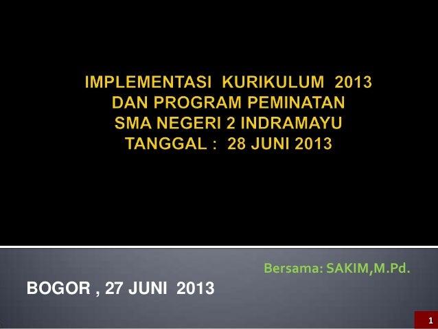 Bersama: SAKIM,M.Pd.  BOGOR , 27 JUNI 2013 1