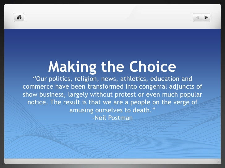 """Making the Choice<br />""""Our politics, religion, news, athletics, education and commerce have been transformed into congeni..."""