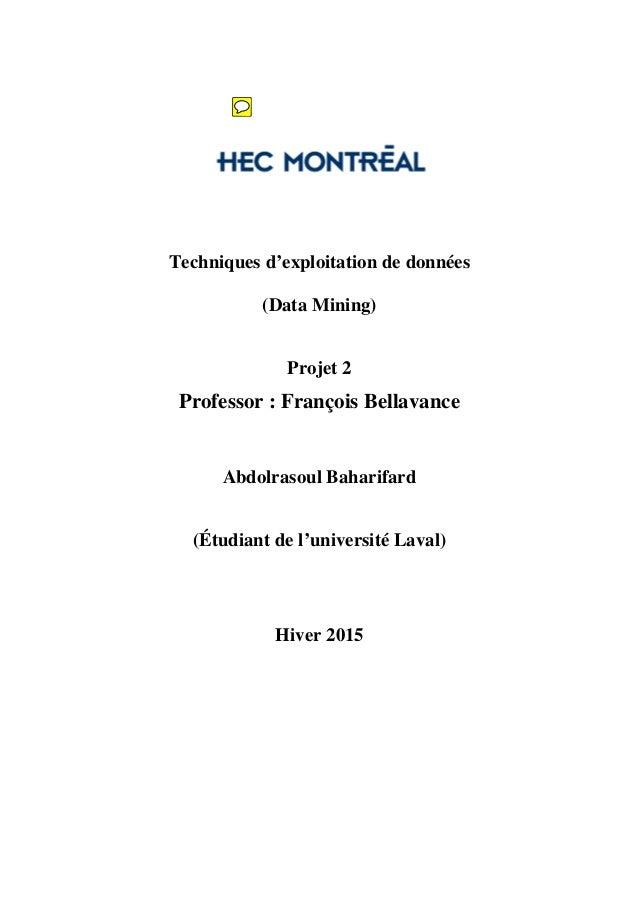 Techniques d'exploitation de données (Data Mining) Projet 2 Professor : François Bellavance Abdolrasoul Baharifard (Étudia...