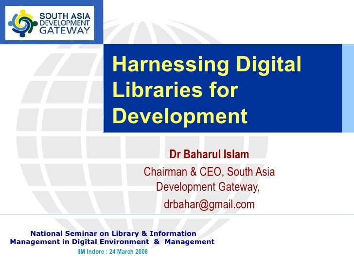 Harnessing Digital Libraries for Development   Dr Baharul Islam Chairman & CEO, South Asia Development Gateway,  [email_ad...