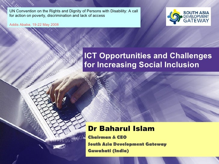 ICT Opportunities and Challenges for Increasing Social Inclusion Dr Baharul Islam Chairman & CEO South Asia Development Ga...
