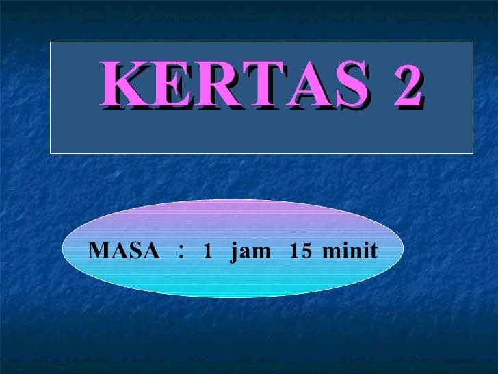 KERTAS 2 MASA  :  1  jam  15 minit