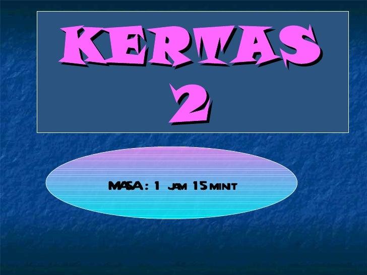 KERTAS   2 M SA : 1 j m 15 minit  A       a