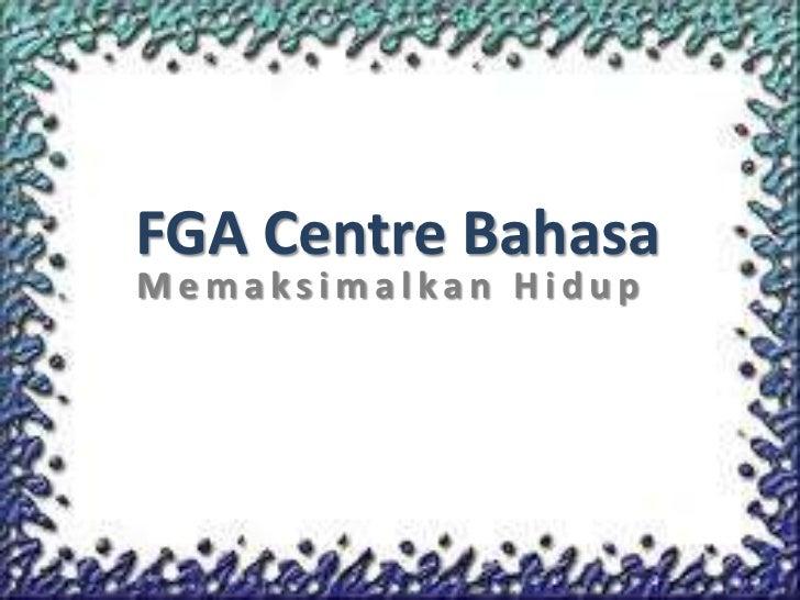 FGA Centre Bahasa<br />MemaksimalkanHidup<br />