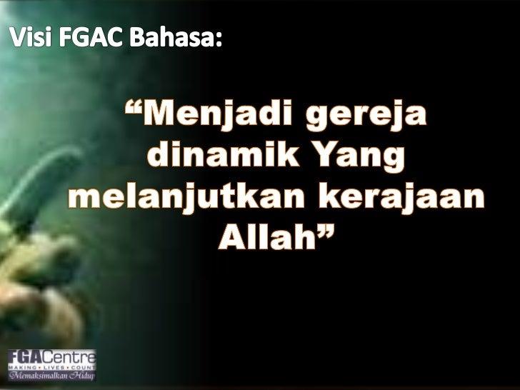 """Visi FGAC Bahasa:<br />""""Menjadigerejadinamik Yang melanjutkankerajaan Allah""""<br />"""