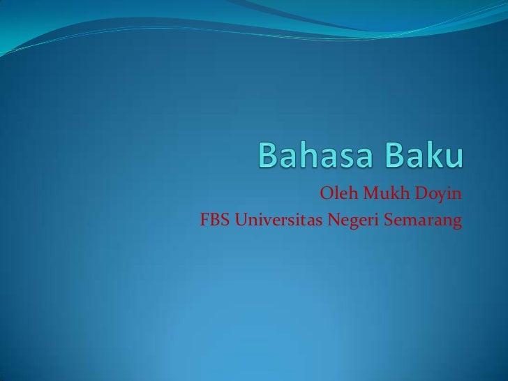 Bahasa Baku<br />Oleh Mukh Doyin<br />FBS Universitas Negeri Semarang<br />