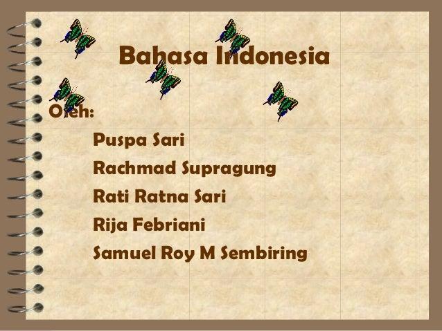 Bahasa IndonesiaOleh:     Puspa Sari     Rachmad Supragung     Rati Ratna Sari     Rija Febriani     Samuel Roy M Sembiring