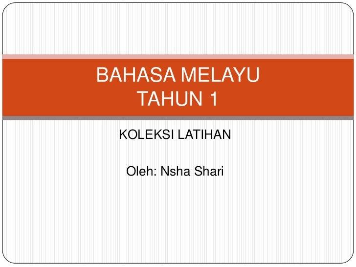 BAHASA MELAYU   TAHUN 1 KOLEKSI LATIHAN  Oleh: Nsha Shari