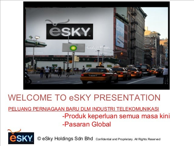 © eSky Holdings Sdn Bhd Confidential and Proprietary. All Rights Reserved PELUANG PERNIAGAAN BARU DLM INDUSTRI TELEKOMUNIK...