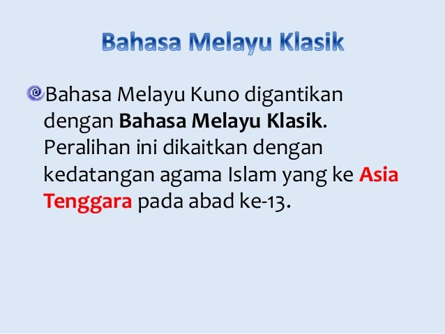 Bahasa Melayu Kuno digantikan  dengan Bahasa Melayu Klasik.  Peralihan ini dikaitkan dengan  kedatangan agama Islam yang k...