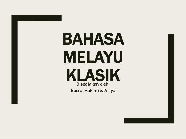 BAHASA MELAYU KLASIKDisediakan oleh: Busra, Hakimi & Alliya