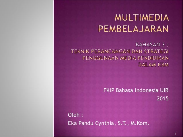 FKIP Bahasa Indonesia UIR 2015 Oleh : Eka Pandu Cynthia, S.T., M.Kom. 1