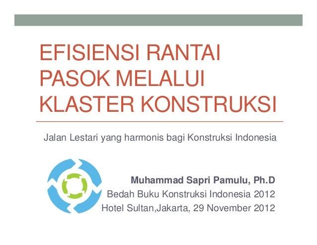 EFISIENSI RANTAIPASOK MELALUIKLASTER KONSTRUKSIJalan Lestari yang harmonis bagi Konstruksi Indonesia                    Mu...