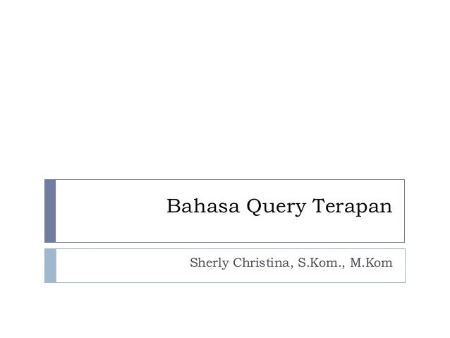Bahasa Query Terapan Sherly Christina, S.Kom., M.Kom