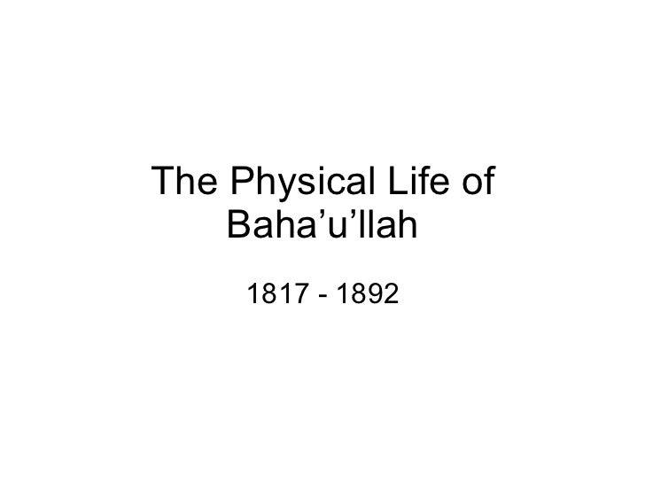 The Physical Life of Baha'u'llah 1817 - 1892