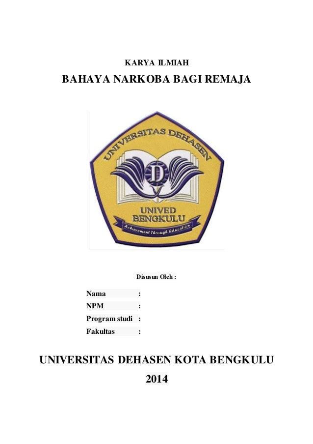 KARYA ILMIAH  BAHAYA NARKOBA BAGI REMAJA  Disusun Oleh :  Nama :  NPM :  Program studi :  Fakultas :  UNIVERSITAS DEHASEN ...