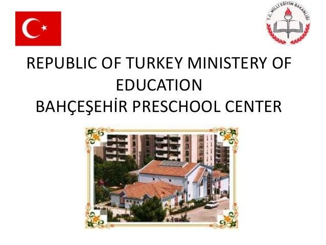REPUBLIC OF TURKEY MINISTERY OF          EDUCATION BAHÇEŞEHİR PRESCHOOL CENTER