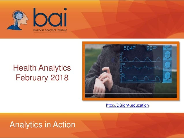 Health Analytics February 2018 Analytics in Action http://DSign4.education