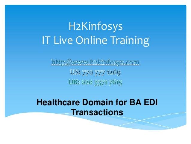 H2Kinfosys IT Live Online TrainingHealthcare Domain for BA EDI        Transactions