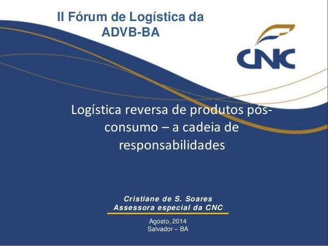 II Fórum de Logística da  ADVB-BA  Logística reversa de produtos pós-consumo  – a cadeia de  responsabilidades  Cristiane ...