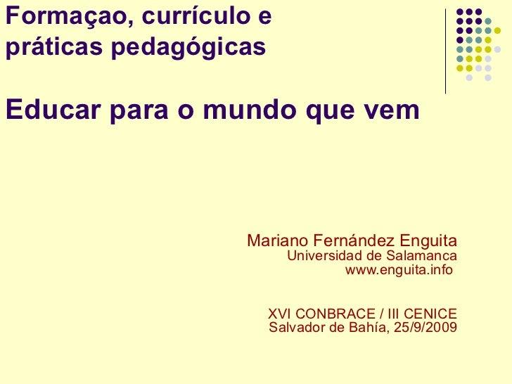 Formaçao, currículo epráticas pedagógicasEducar para o mundo que vem                  Mariano Fernández Enguita           ...