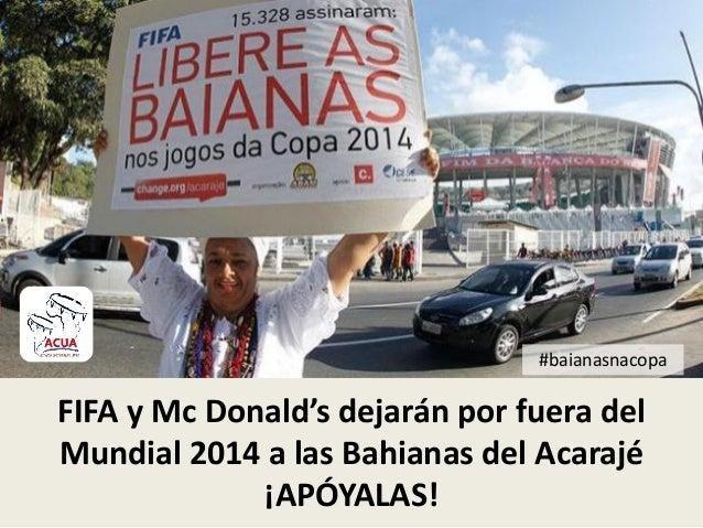 #baianasnacopaFIFA y Mc Donald's dejarán por fuera delMundial 2014 a las Bahianas del Acarajé¡APÓYALAS!