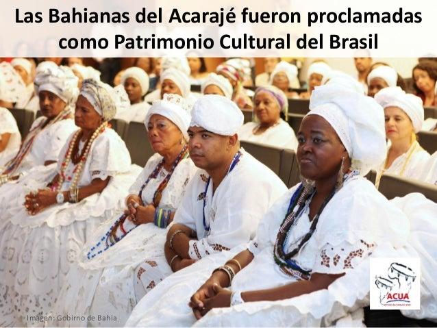 Las Bahianas del Acarajé fueron proclamadascomo Patrimonio Cultural del BrasilImagen: Gobirno de Bahia