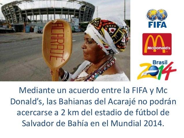 Imagen: www.commons.wikimedia.comMediante un acuerdo entre la FIFA y McDonald's, las Bahianas del Acarajé no podránacercar...