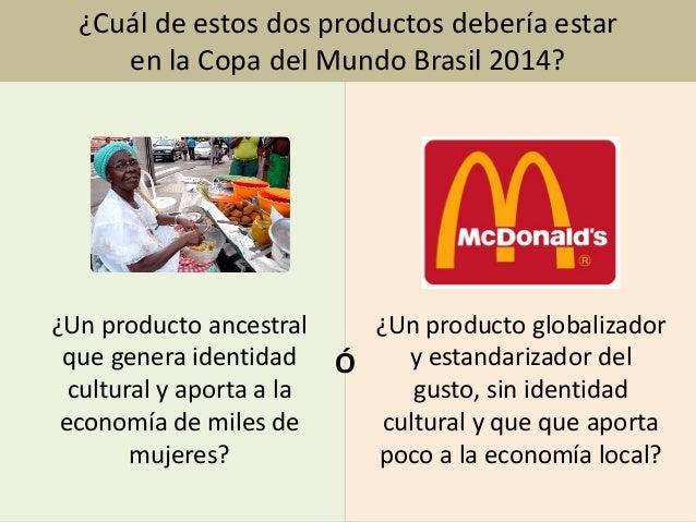 Imagen: www.commons.wikimedia.com¿Cuál de estos dos productos debería estaren la Copa del Mundo Brasil 2014?¿Un producto a...