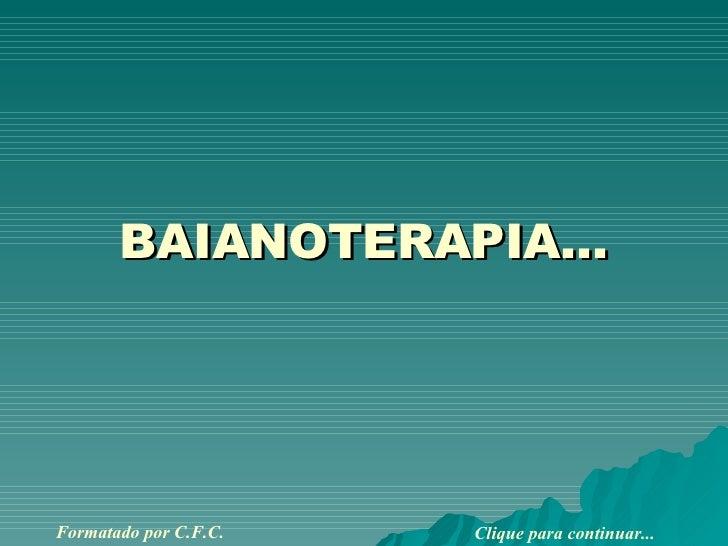 BAIANOTERAPIA... Formatado por C.F.C. Clique para continuar...