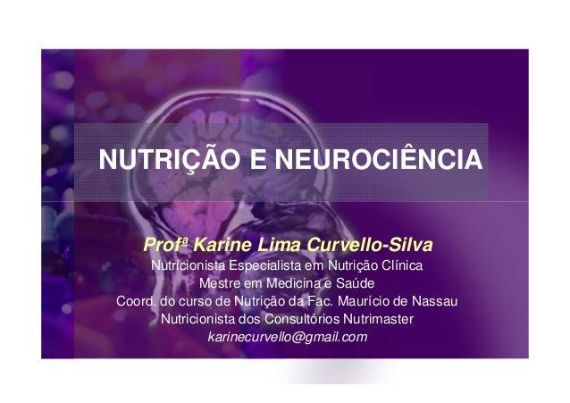NUTRIÇÃO E NEUROCIÊNCIA     Profª Karine Lima Curvello-Silva      Nutricionista Especialista em Nutrição Clínica          ...