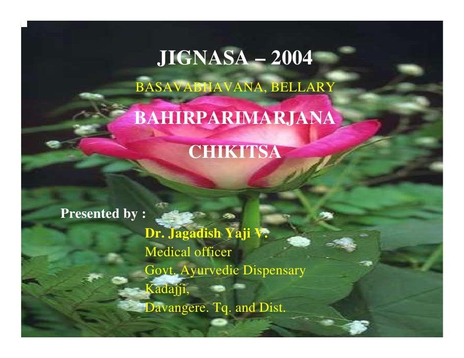 JIGNASA – 2004             BASAVABHAVANA, BELLARY              BAHIRPARIMARJANA                     CHIKITSA   Presented b...