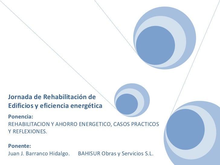 Jornada de Rehabilitación de <br />Edificios y eficiencia energética<br />Ponencia:<br />REHABILITACION Y AHORRO ENERGETIC...
