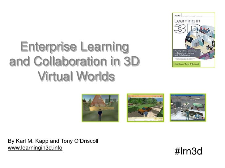 Enterprise Learning <br />and Collaboration in 3D <br />Virtual Worlds<br />By Karl M. Kapp and Tony O'Driscoll<br />www.l...
