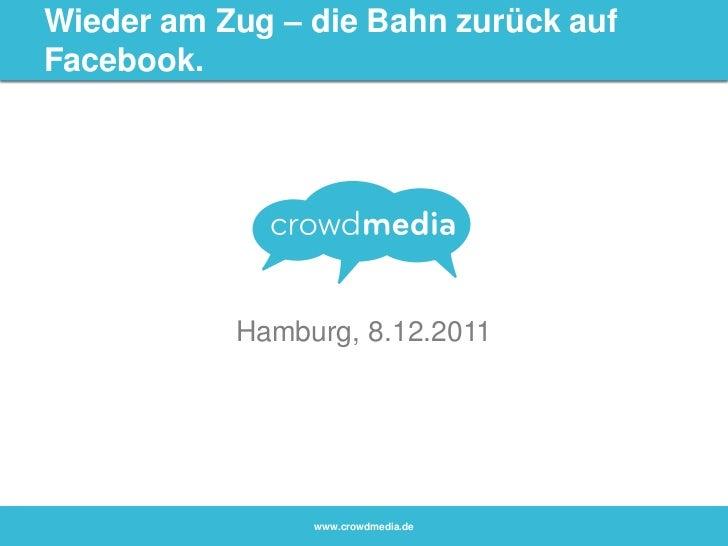 Wieder am Zug – die Bahn zurück aufFacebook.           Hamburg, 8.12.2011                www.crowdmedia.de