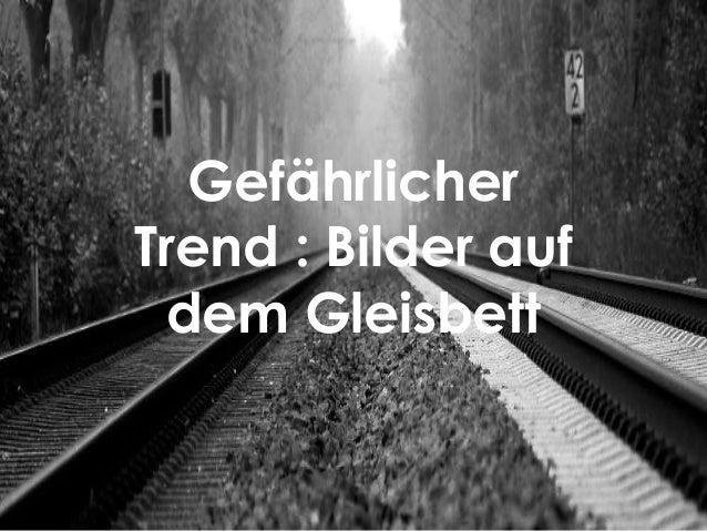 GEFÄHRLICHER TREND: SELFIES IM GLEISBETT Gefährlicher Trend : Bilder auf dem Gleisbett