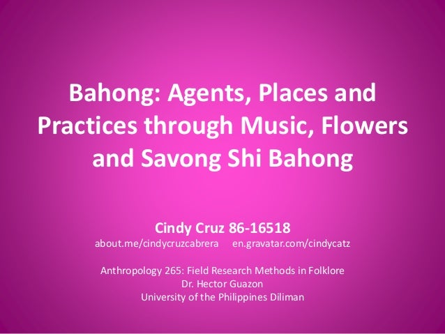 Bahong: Agents, Places and Practices through Music, Flowers and Savong Shi Bahong Cindy Cruz 86-16518 about.me/cindycruzca...