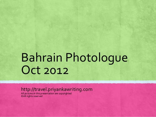 Bahrain Photologue Oct 2012 http://travel.priyankawriting.com All pictures in this presentation are copyrighted ©All right...