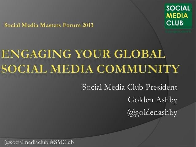 Social Media Masters Forum 2013  Social Media Club President Golden Ashby @goldenashby @socialmediaclub #SMClub