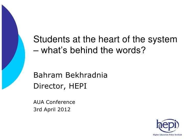 Students at the heart of the system– what's behind the words?Bahram BekhradniaDirector, HEPIAUA Conference3rd April 2012