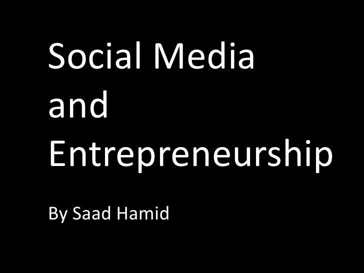 Social MediaandEntrepreneurshipBy Saad Hamid
