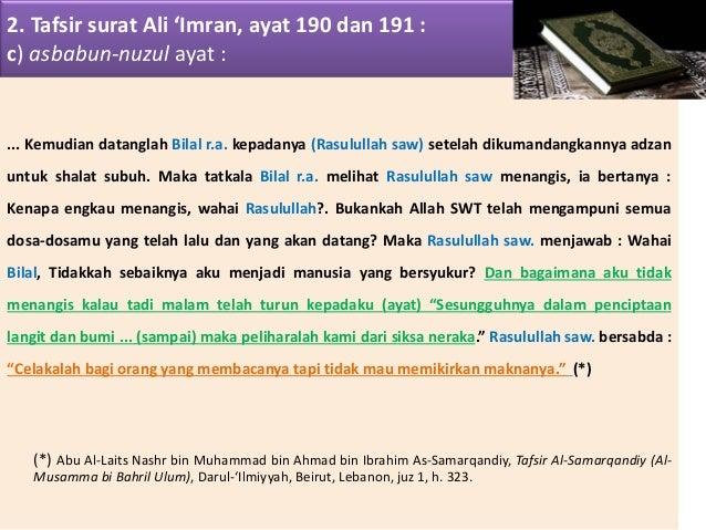 2. Tafsir surat Ali 'Imran, ayat 190 dan 191 : c) asbabun-nuzul ayat : ... Kemudian datanglah Bilal r.a. kepadanya (Rasulu...