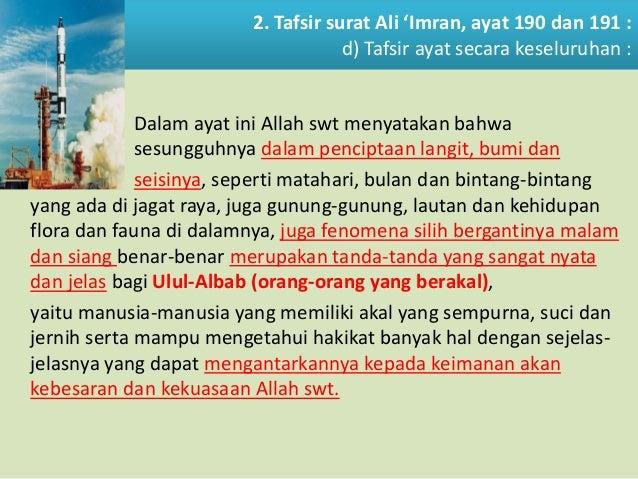 2. Tafsir surat Ali 'Imran, ayat 190 dan 191 : d) Tafsir ayat secara keseluruhan : Dalam ayat ini Allah swt menyatakan bah...