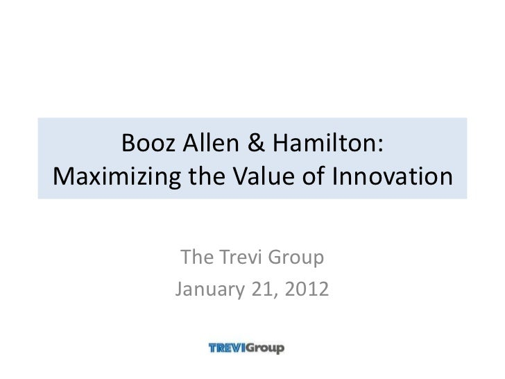 Booz Allen & Hamilton:Maximizing the Value of Innovation           The Trevi Group          January 21, 2012