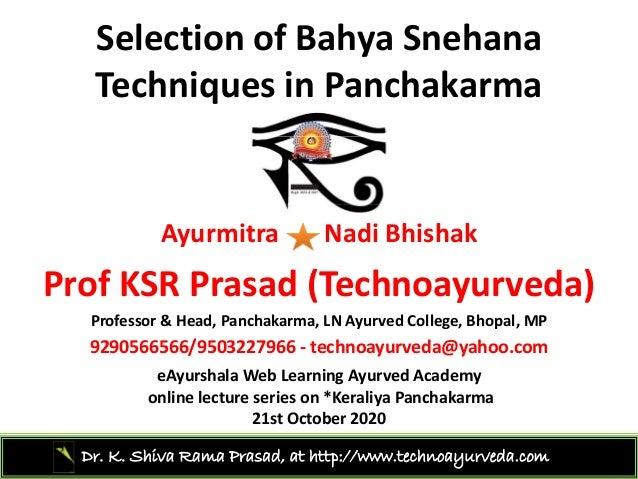 SelectionofBahya Snehana TechniquesinPanchakarma Ayurmitra Nadi Bhishak P f KSR P d (T h d )ProfKSR Prasad(Technoayu...