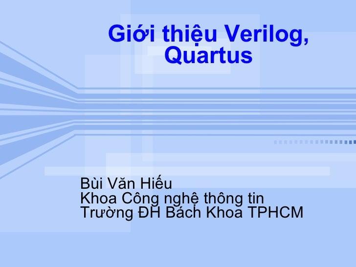 Giới thiệu Verilog, Quartus Bùi Văn Hiếu Khoa Công nghệ thông tin Trường ĐH Bách Khoa TPHCM