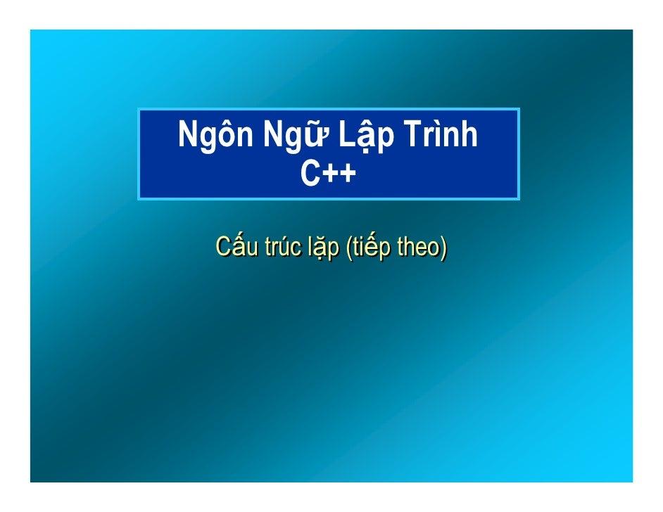 Ngôn Ngữ Lập Trình        C++   Cấu trúc lặp (tiếp theo)