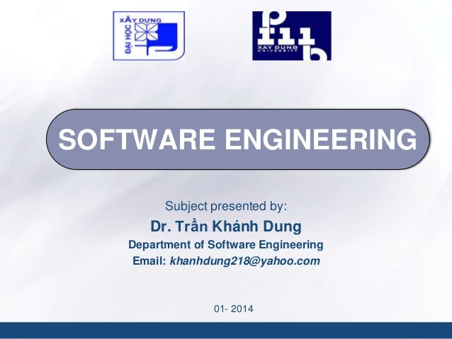 SOFTWARE ENGINEERING Subject presented by:  Dr. Trần Khánh Dung Department of Software Engineering Email: khanhdung218@yah...